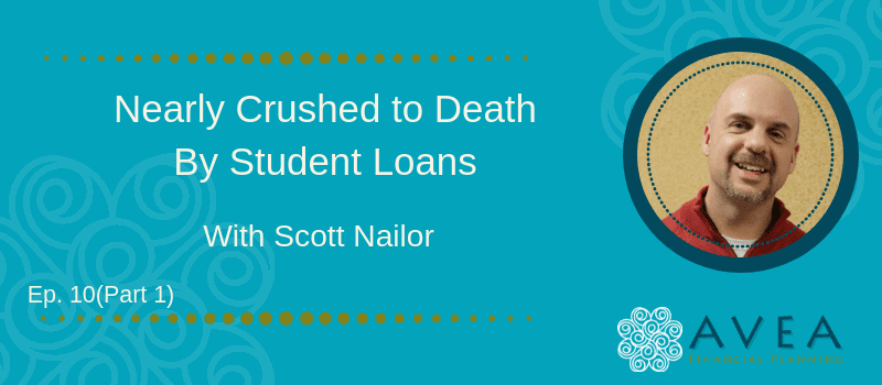 Nearly Crushed to Death by Student Loans With Scott Nailor