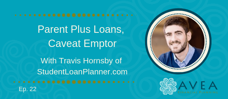 Parent Student Loans >> Parent Plus Loans Caveat Emptor With Travis Hornsby Avea