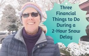 Three Financial Things to Do During a 2-Hours Snow Delay